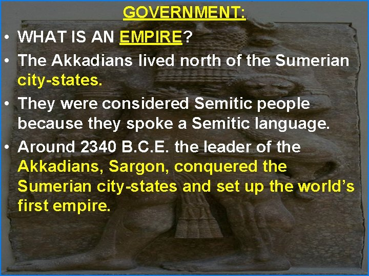 • • GOVERNMENT: WHAT IS AN EMPIRE? The Akkadians lived north of the