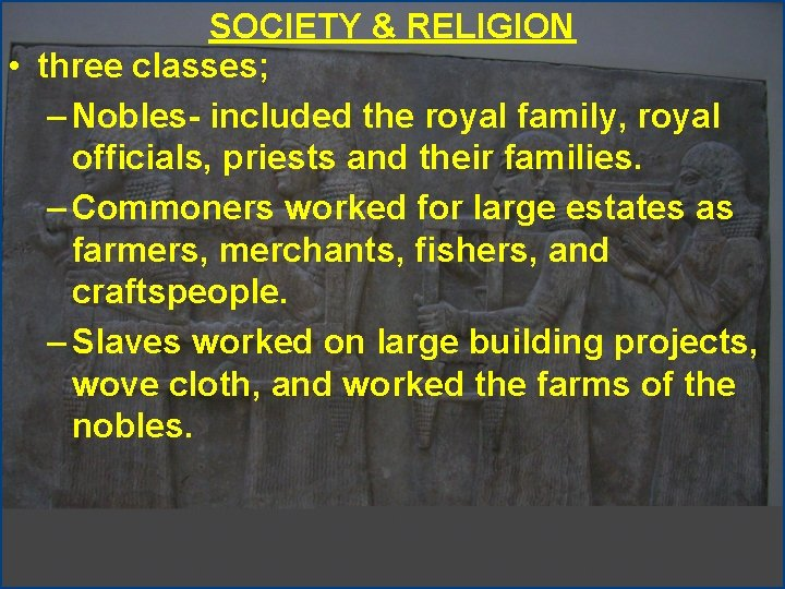 SOCIETY & RELIGION • three classes; – Nobles- included the royal family, royal officials,