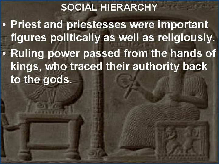 SOCIAL HIERARCHY • Priest and priestesses were important figures politically as well as religiously.