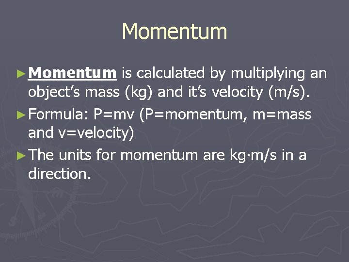 Momentum ► Momentum is calculated by multiplying an object's mass (kg) and it's velocity