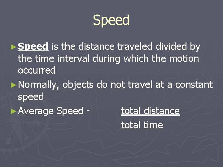 Speed ► Speed is the distance traveled divided by the time interval during which