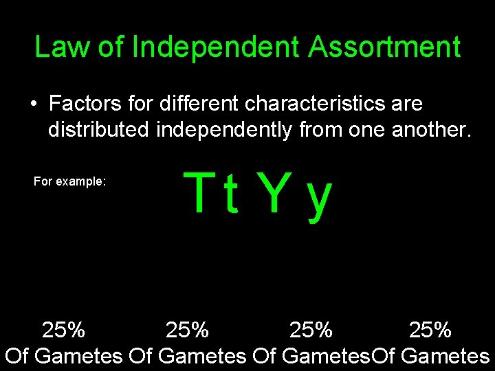 Law of Independent Assortment • Factors for different characteristics are distributed independently from one