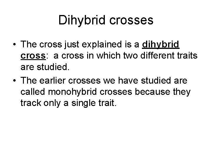 Dihybrid crosses • The cross just explained is a dihybrid cross: a cross in