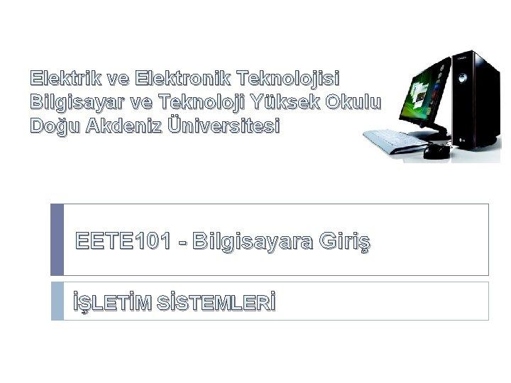 Elektrik ve Elektronik Teknolojisi Bilgisayar ve Teknoloji Yüksek Okulu Doğu Akdeniz Üniversitesi EETE 101