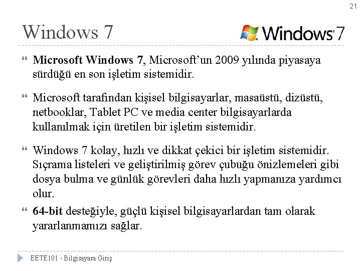 21 Windows 7 Microsoft Windows 7, Microsoft'un 2009 yılında piyasaya sürdüğü en son işletim