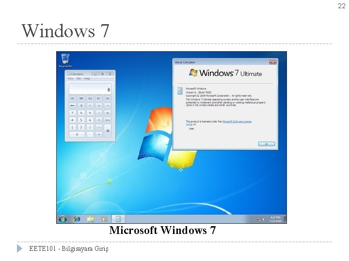 22 Windows 7 Microsoft Windows 7 EETE 101 - Bilgisayara Giriş