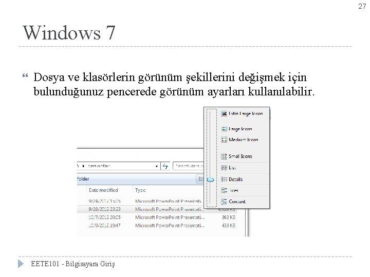 27 Windows 7 Dosya ve klasörlerin görünüm şekillerini değişmek için bulunduğunuz pencerede görünüm ayarları