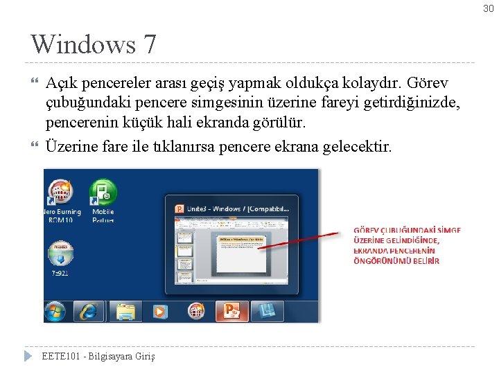 30 Windows 7 Açık pencereler arası geçiş yapmak oldukça kolaydır. Görev çubuğundaki pencere simgesinin