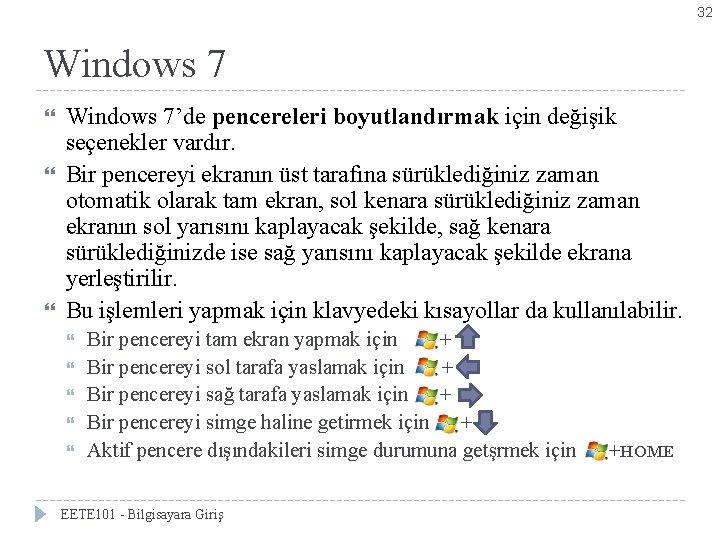 32 Windows 7 Windows 7'de pencereleri boyutlandırmak için değişik seçenekler vardır. Bir pencereyi ekranın