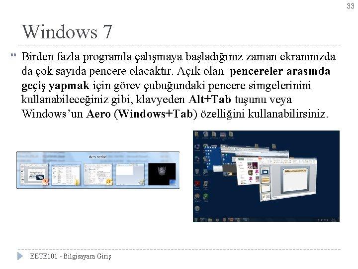 33 Windows 7 Birden fazla programla çalışmaya başladığınız zaman ekranınızda da çok sayıda pencere