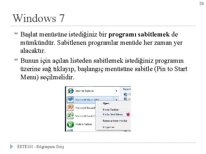 36 Windows 7 Başlat menüsüne istediğiniz bir programı sabitlemek de mümkündür. Sabitlenen programlar menüde