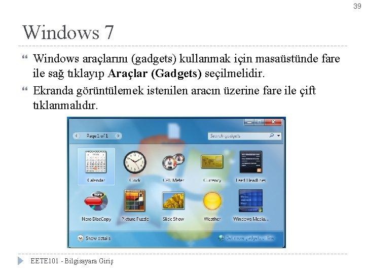 39 Windows 7 Bölüm 2 -Windows 7'yi Kişiselleştirmek Windows araçlarını (gadgets) kullanmak için masaüstünde