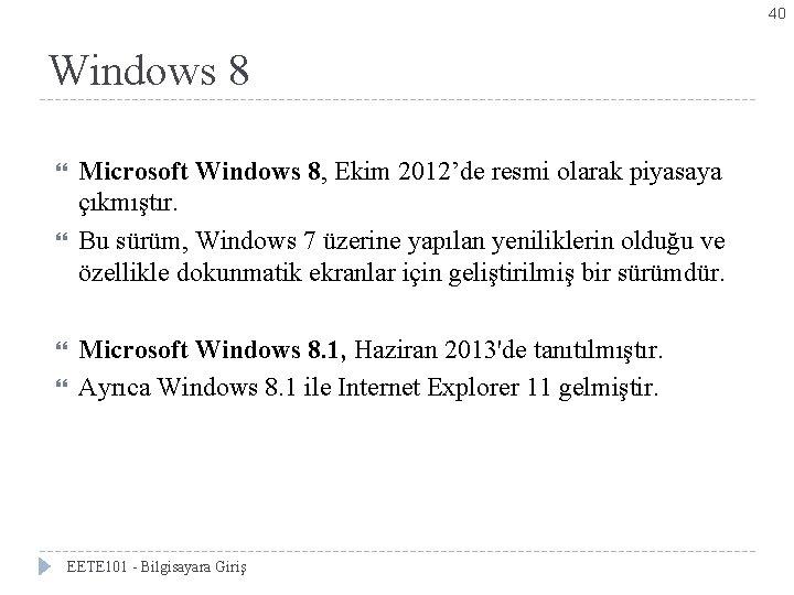 40 Windows 8 Microsoft Windows 8, Ekim 2012'de resmi olarak piyasaya çıkmıştır. Bu sürüm,