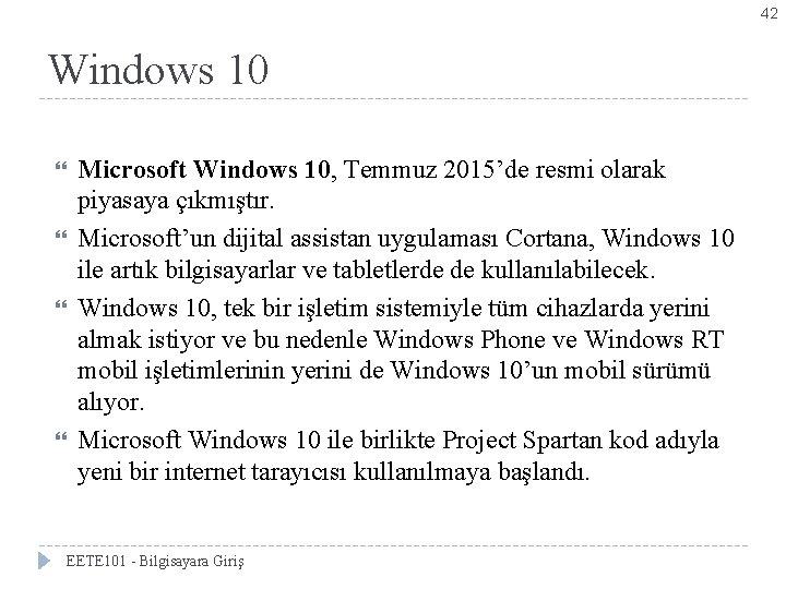 42 Windows 10 Microsoft Windows 10, Temmuz 2015'de resmi olarak piyasaya çıkmıştır. Microsoft'un dijital