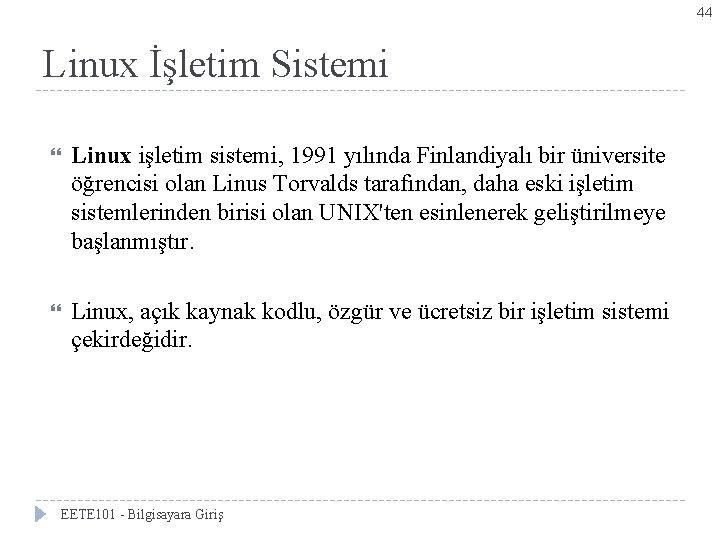 44 Linux İşletim Sistemi Linux işletim sistemi, 1991 yılında Finlandiyalı bir üniversite öğrencisi olan