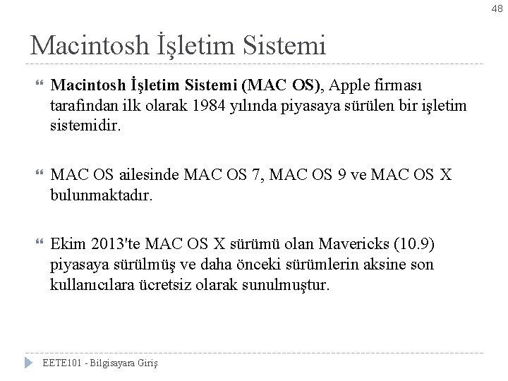 48 Macintosh İşletim Sistemi (MAC OS), Apple firması tarafından ilk olarak 1984 yılında piyasaya