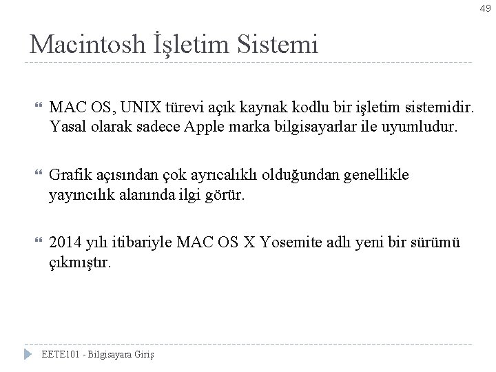 49 Macintosh İşletim Sistemi MAC OS, UNIX türevi açık kaynak kodlu bir işletim sistemidir.