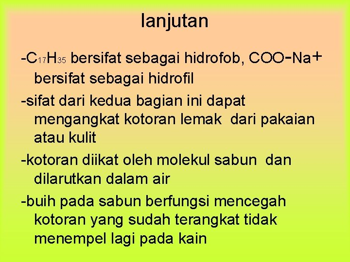 lanjutan -C 17 H 35 bersifat sebagai hidrofob, COO-Na+ bersifat sebagai hidrofil -sifat dari