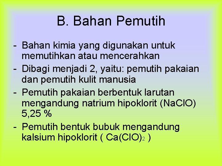 B. Bahan Pemutih - Bahan kimia yang digunakan untuk memutihkan atau mencerahkan - Dibagi