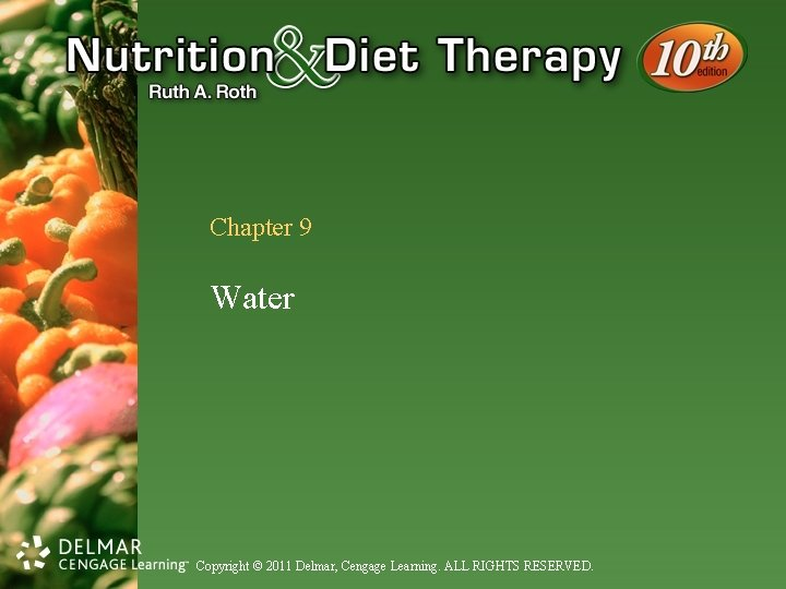 Chapter 9 Water Copyright © 2011 Delmar, Cengage Learning. ALL RIGHTS RESERVED.