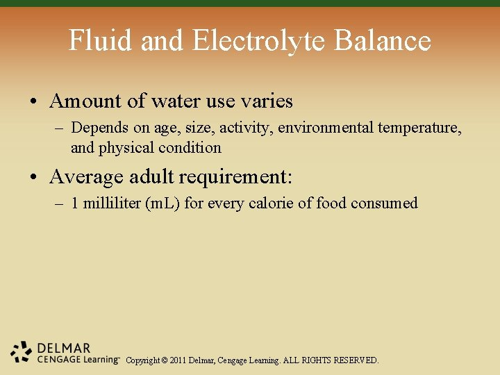 Fluid and Electrolyte Balance • Amount of water use varies – Depends on age,