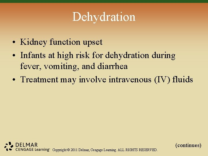 Dehydration • Kidney function upset • Infants at high risk for dehydration during fever,