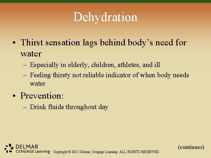 Dehydration • Thirst sensation lags behind body's need for water – Especially in elderly,