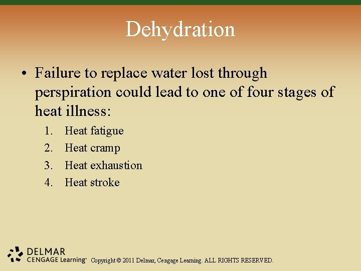 Dehydration • Failure to replace water lost through perspiration could lead to one of