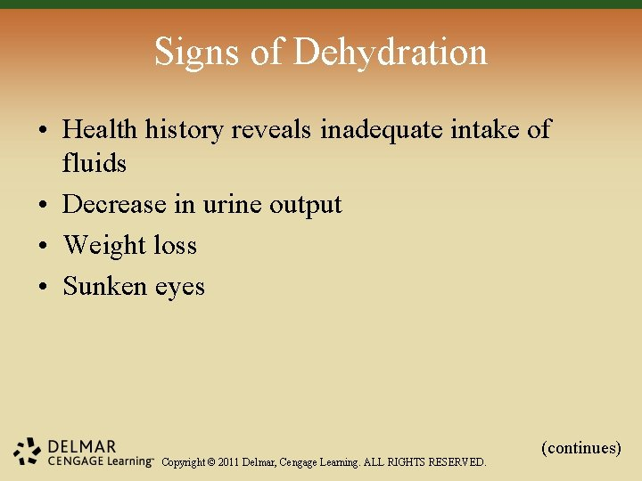 Signs of Dehydration • Health history reveals inadequate intake of fluids • Decrease in