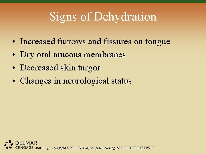 Signs of Dehydration • • Increased furrows and fissures on tongue Dry oral mucous