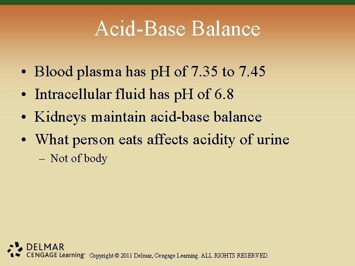 Acid-Base Balance • • Blood plasma has p. H of 7. 35 to 7.