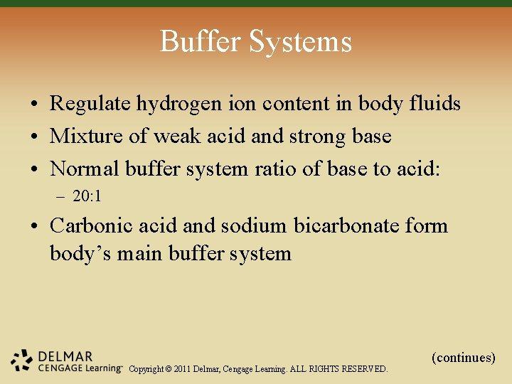 Buffer Systems • Regulate hydrogen ion content in body fluids • Mixture of weak