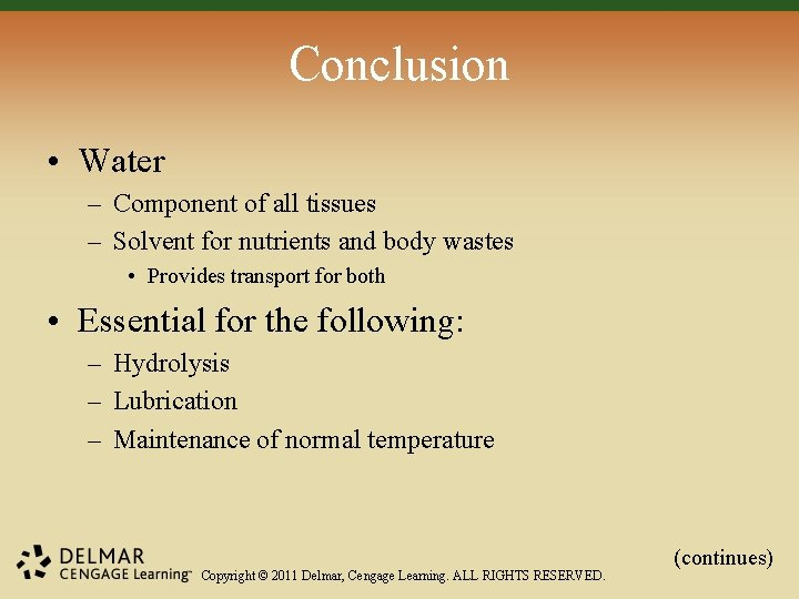 Conclusion • Water – Component of all tissues – Solvent for nutrients and body