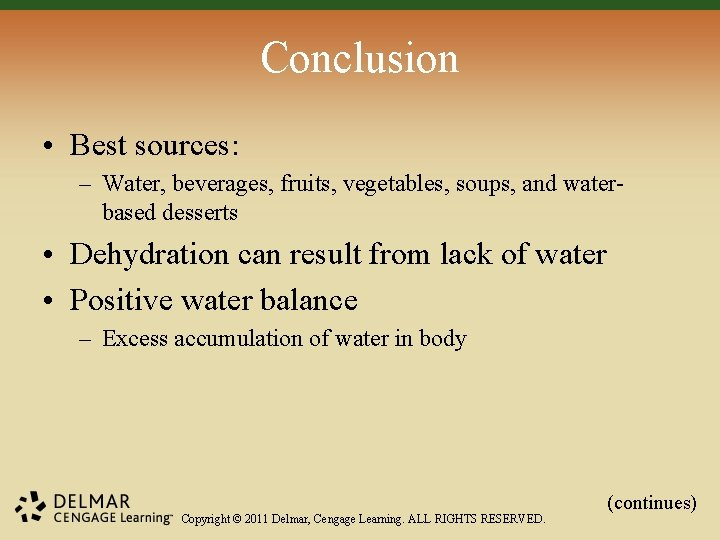 Conclusion • Best sources: – Water, beverages, fruits, vegetables, soups, and waterbased desserts •