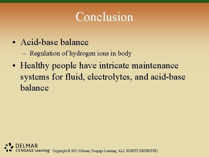 Conclusion • Acid-base balance – Regulation of hydrogen ions in body • Healthy people