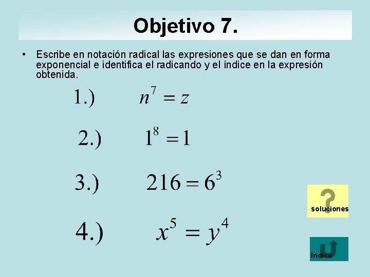 Objetivo 7. • Escribe en notación radical las expresiones que se dan en forma