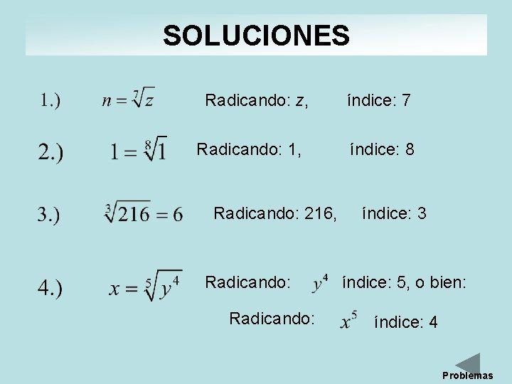 SOLUCIONES Radicando: z, índice: 7 Radicando: 1, índice: 8 Radicando: 216, Radicando: índice: 3
