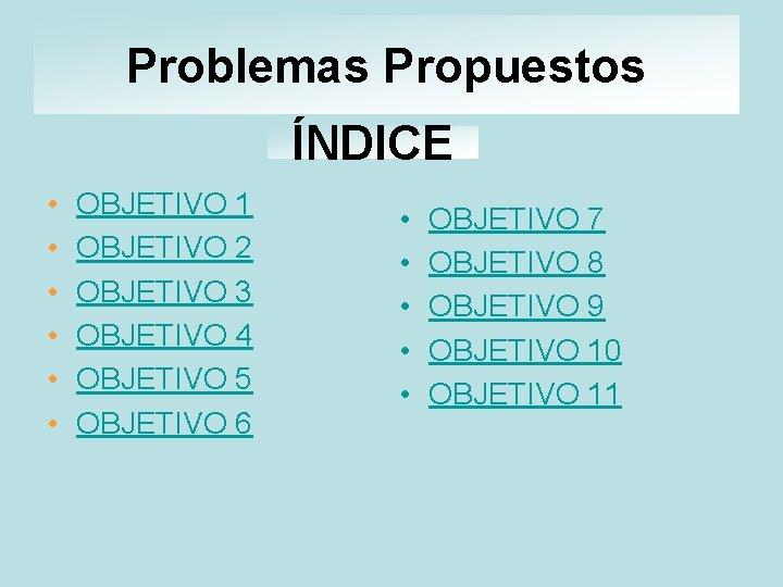 Problemas Propuestos ÍNDICE • • • OBJETIVO 1 OBJETIVO 2 OBJETIVO 3 OBJETIVO 4