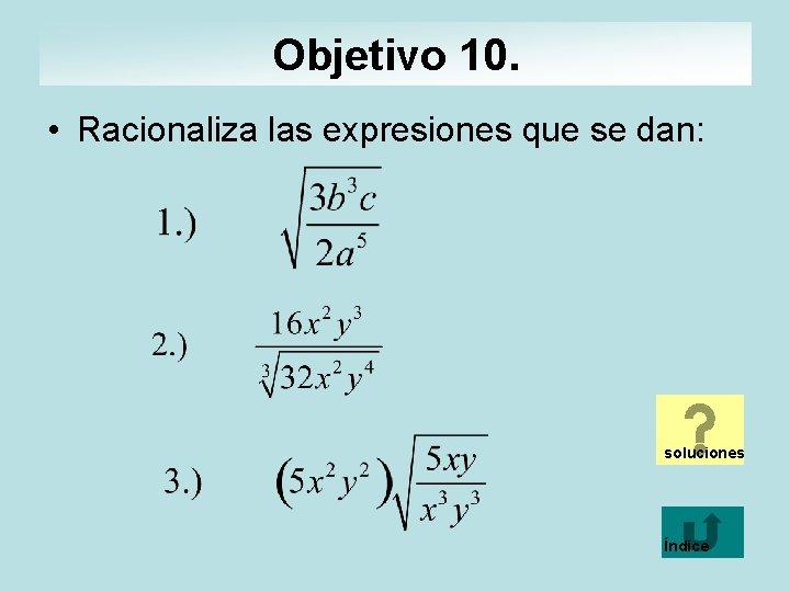 Objetivo 10. • Racionaliza las expresiones que se dan: soluciones Índice