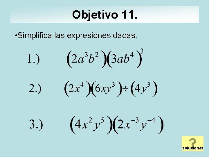 Objetivo 11. • Simplifica las expresiones dadas: soluciones
