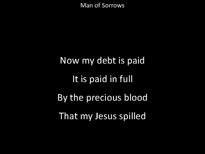 Man of Sorrows Now my debt is paid It is paid in full By