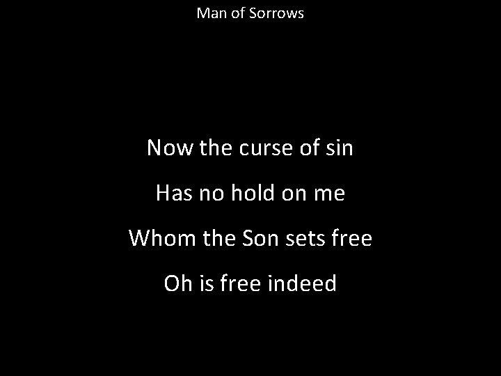 Man of Sorrows Now the curse of sin Has no hold on me Whom