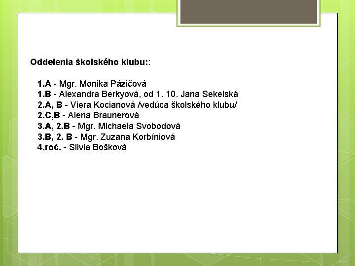 Oddelenia školského klubu: : 1. A - Mgr. Monika Pázičová 1. B - Alexandra