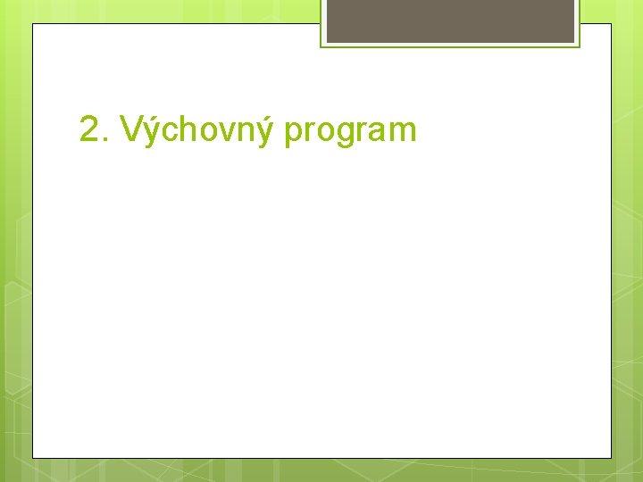 2. Výchovný program