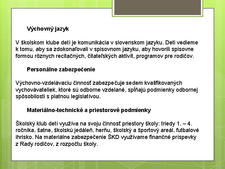 Výchovný jazyk V školskom klube detí je komunikácia v slovenskom jazyku. Deti vedieme k