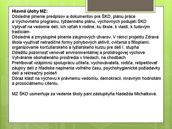 Hlavné úlohy MZ: Dôsledné plnenie predpisov a dokumentov pre ŠKD, plánu práce a Výchovného