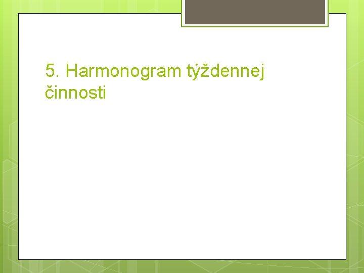 5. Harmonogram týždennej činnosti