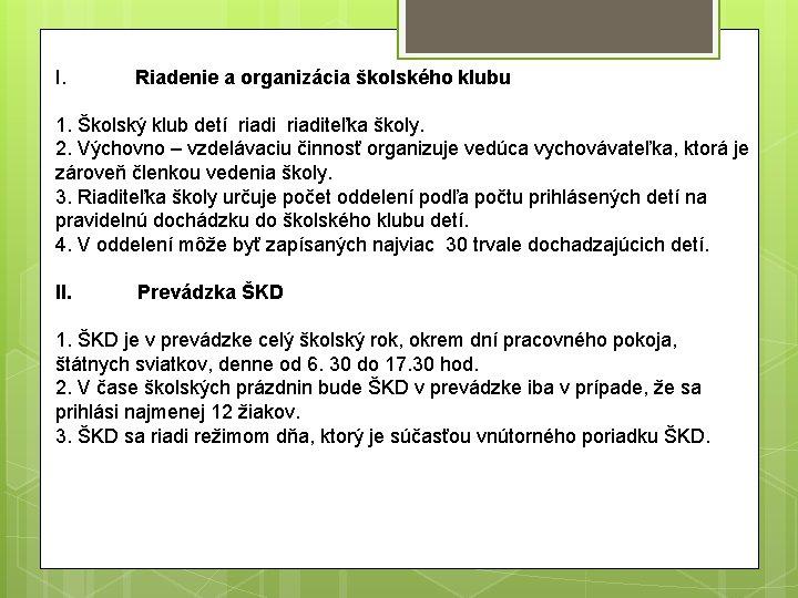 I. Riadenie a organizácia školského klubu 1. Školský klub detí riaditeľka školy. 2. Výchovno