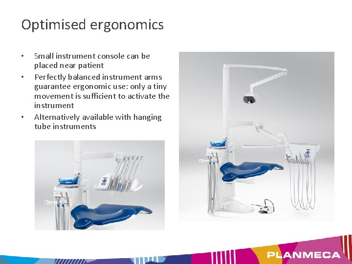 Optimised ergonomics • • • Small instrument console can be placed near patient Perfectly