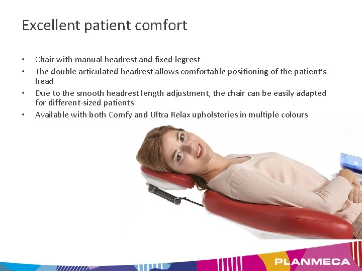 Excellent patient comfort • • Chair with manual headrest and fixed legrest The double